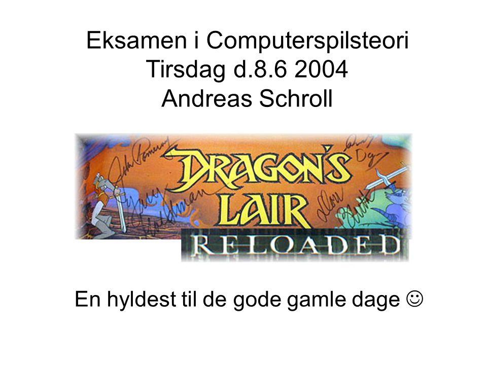 Eksamen i Computerspilsteori Tirsdag d.8.6 2004 Andreas Schroll En hyldest til de gode gamle dage