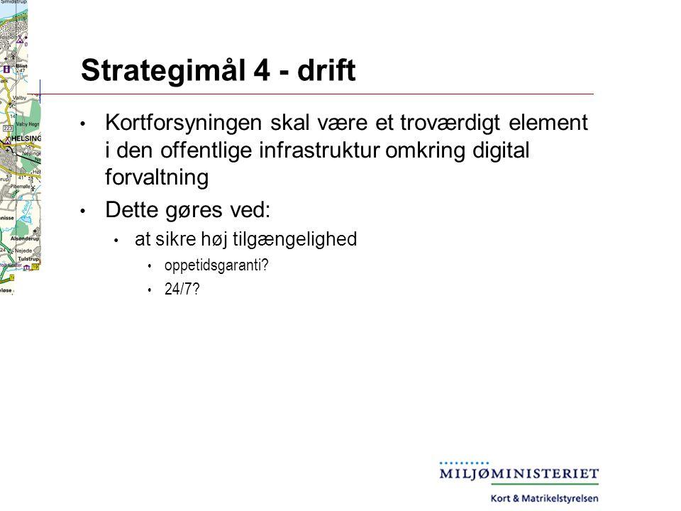Strategimål 4 - drift Kortforsyningen skal være et troværdigt element i den offentlige infrastruktur omkring digital forvaltning Dette gøres ved: at sikre høj tilgængelighed oppetidsgaranti.