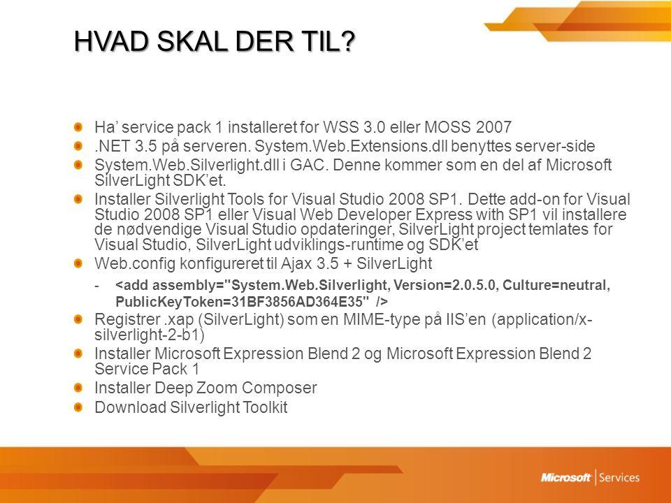 HVAD SKAL DER TIL. Ha' service pack 1 installeret for WSS 3.0 eller MOSS 2007.NET 3.5 på serveren.