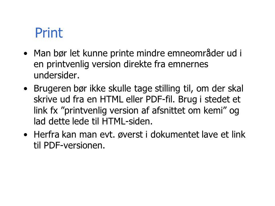 Print Man bør let kunne printe mindre emneområder ud i en printvenlig version direkte fra emnernes undersider.