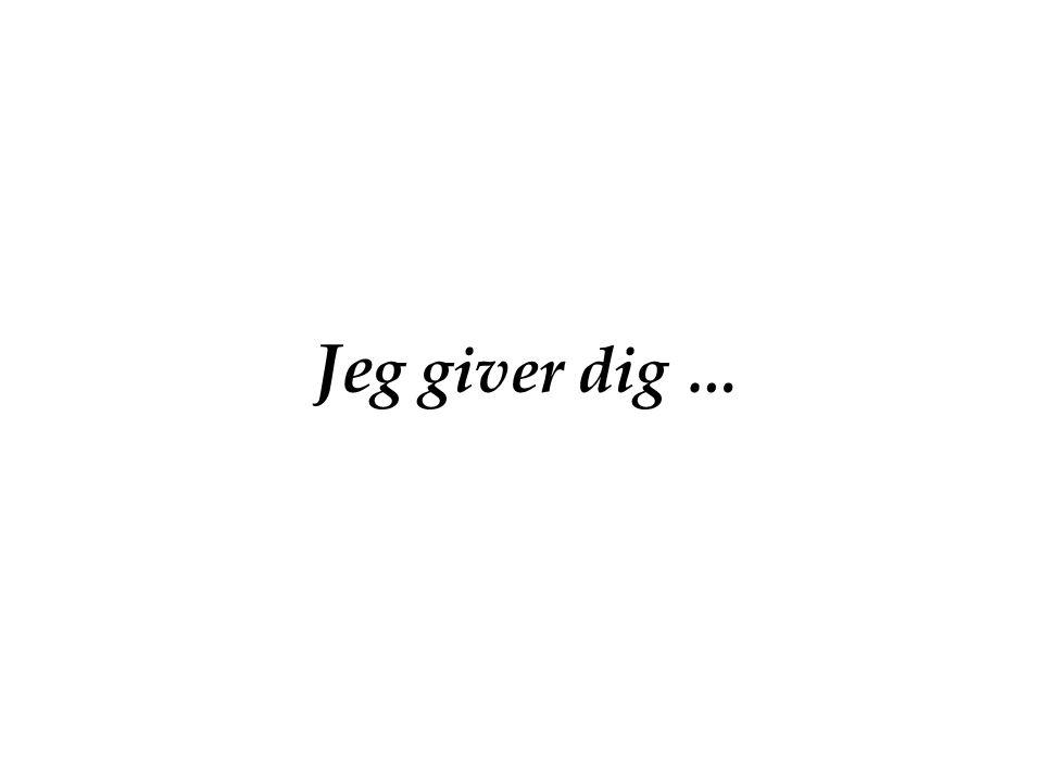 Je g giver dig …