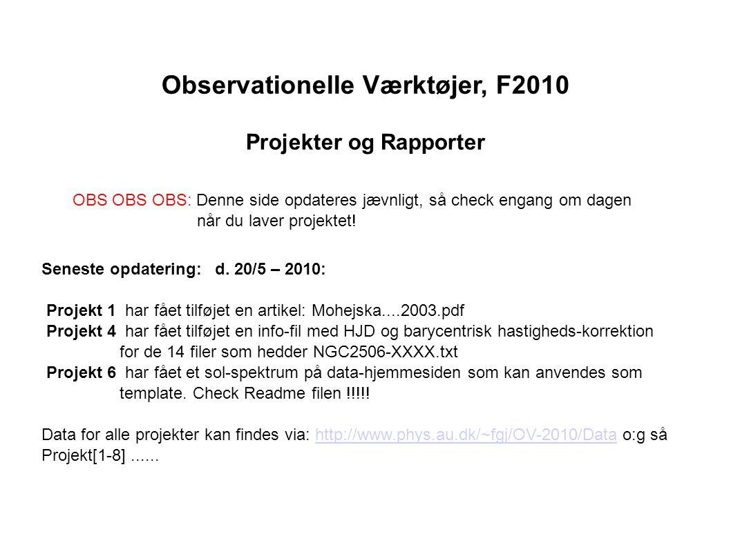 Observationelle Værktøjer, F2010 Projekter og Rapporter OBS OBS OBS: Denne side opdateres jævnligt, så check engang om dagen når du laver projektet.