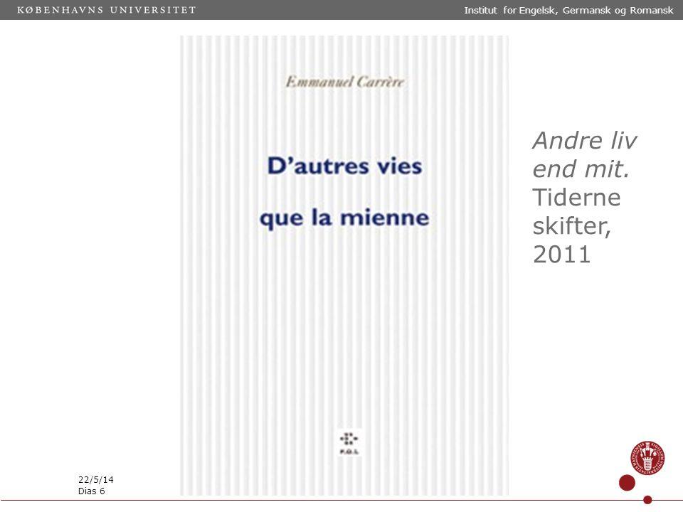 Andre liv end mit. Tiderne skifter, 2011 22/5/14 Institut for Engelsk, Germansk og Romansk Dias 6