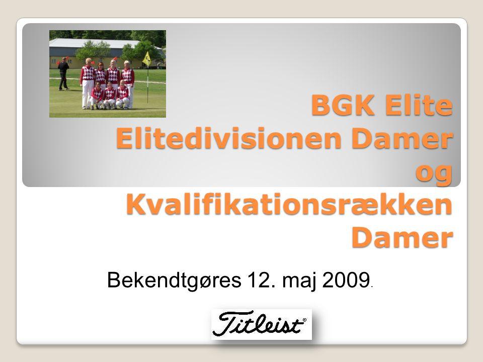 BGK Elite Elitedivisionen Damer og Kvalifikationsrækken Damer Bekendtgøres 12. maj 2009.