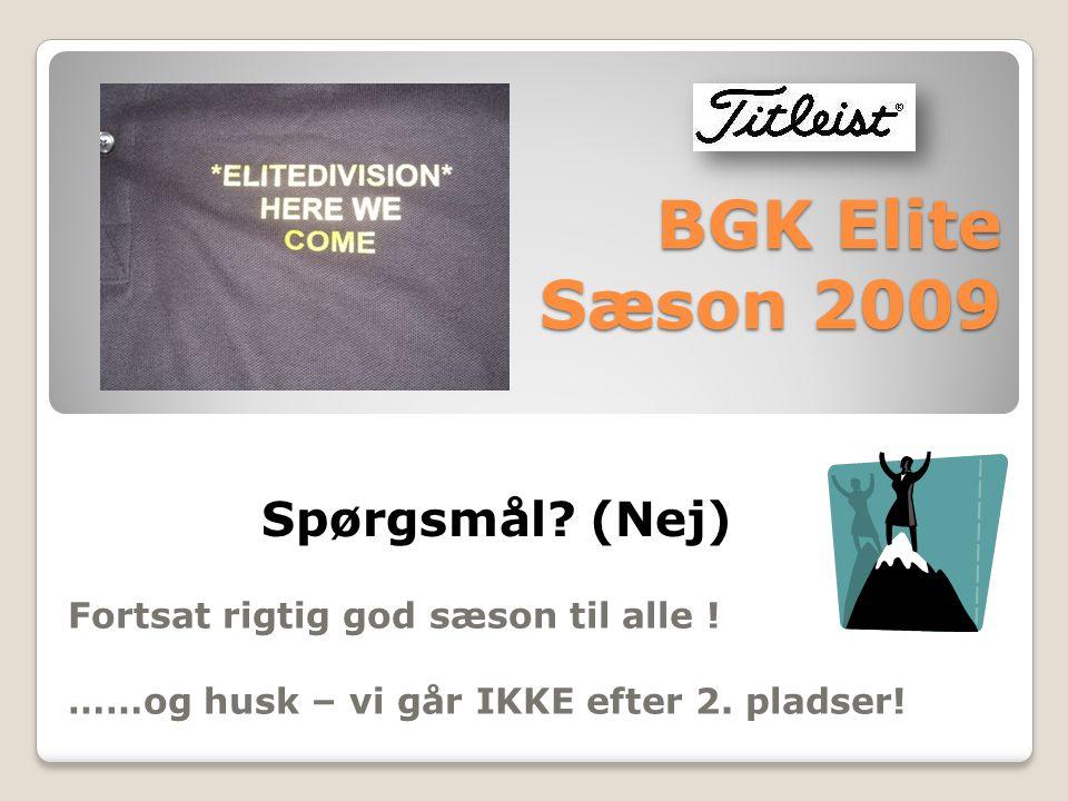 BGK Elite Sæson 2009 Fortsat rigtig god sæson til alle .