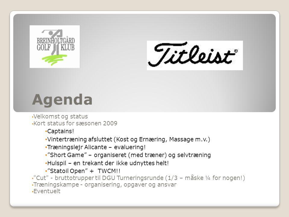 Agenda Velkomst og status Kort status for sæsonen 2009 Captains.