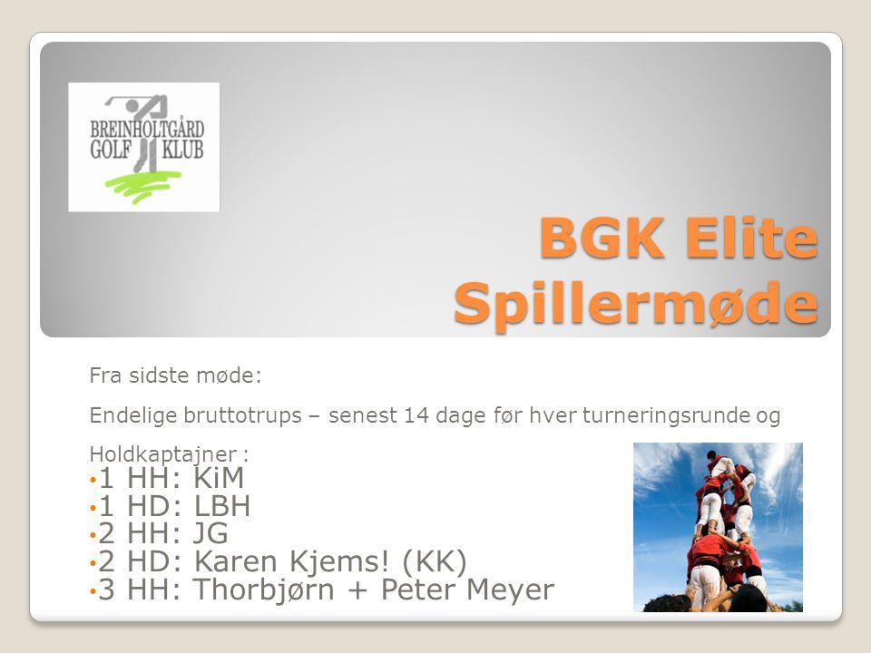 BGK Elite Spillermøde Fra sidste møde: Endelige bruttotrups – senest 14 dage før hver turneringsrunde og Holdkaptajner : 1 HH: KiM 1 HD: LBH 2 HH: JG 2 HD: Karen Kjems.