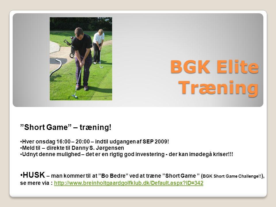 BGK Elite Træning Short Game – træning. Hver onsdag 16:00 – 20:00 – indtil udgangen af SEP 2009.