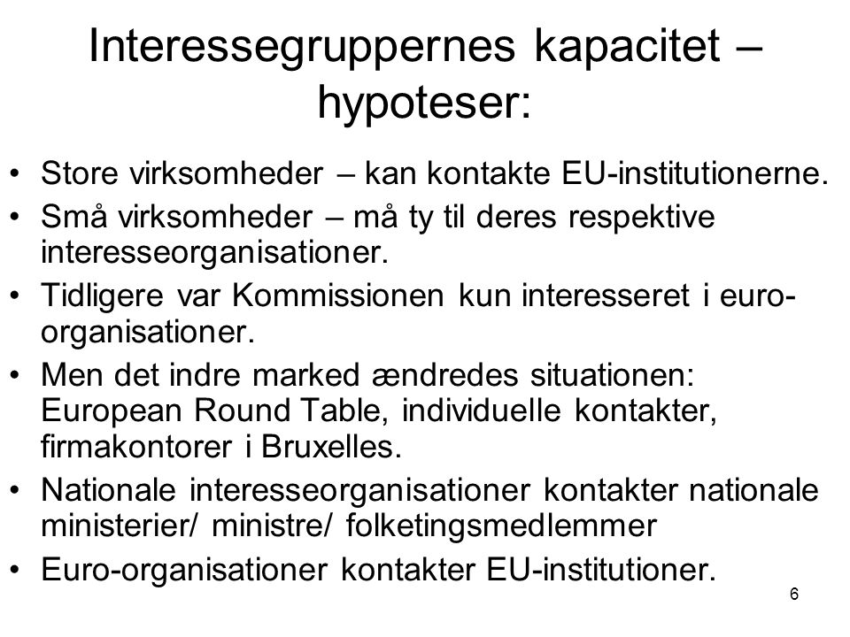 6 Interessegruppernes kapacitet – hypoteser: Store virksomheder – kan kontakte EU-institutionerne.