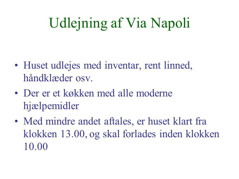 Udlejning af Via Napoli Huset udlejes med inventar, rent linned, håndklæder osv.