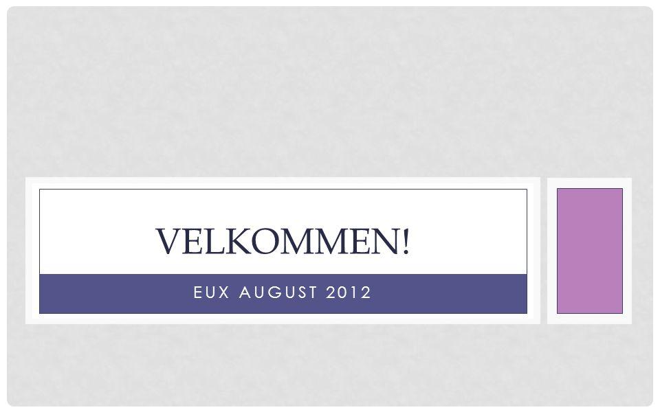EUX AUGUST 2012 VELKOMMEN!