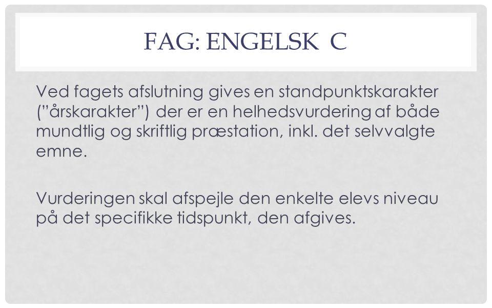 FAG: ENGELSK C Ved fagets afslutning gives en standpunktskarakter ( årskarakter ) der er en helhedsvurdering af både mundtlig og skriftlig præstation, inkl.