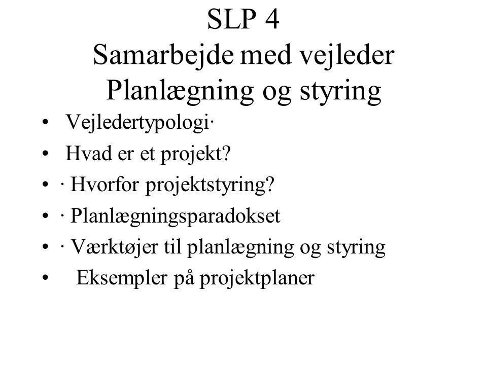 SLP 4 Samarbejde med vejleder Planlægning og styring Vejledertypologi· Hvad er et projekt? · Hvorfor projektstyring? · Planlægningsparadokset · Værktø