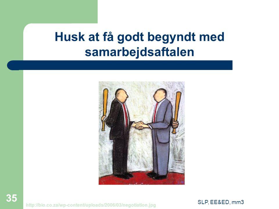 SLP, EE&ED, mm3 35 Husk at få godt begyndt med samarbejdsaftalen http://bio.co.za/wp-content/uploads/2006/03/negotiation.jpg