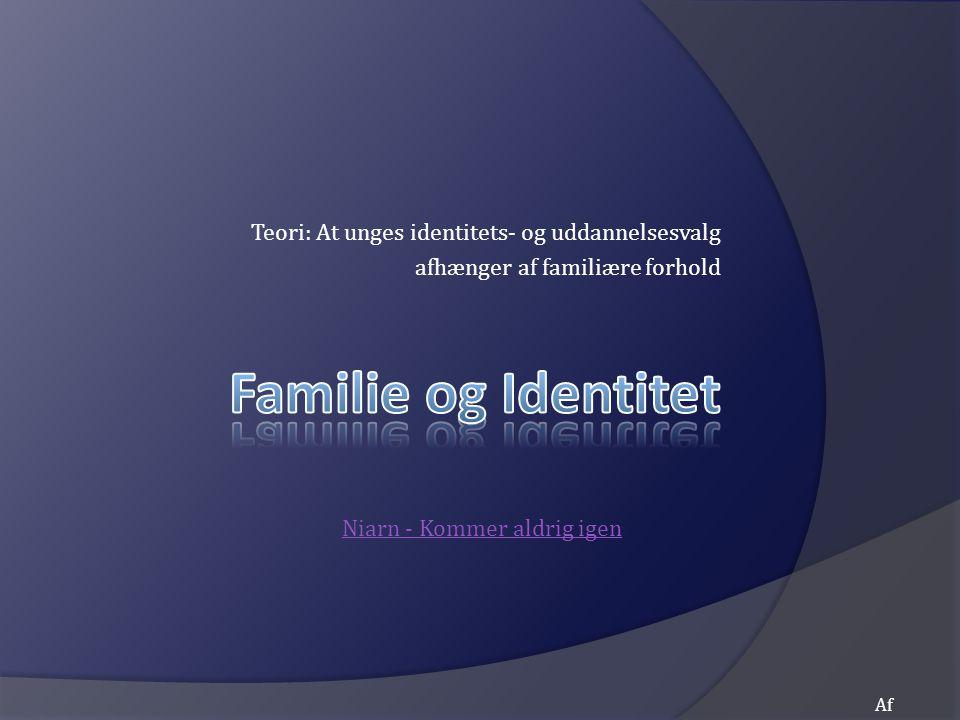Teori: At unges identitets- og uddannelsesvalg afhænger af familiære forhold Af Mikkel Niarn - Kommer aldrig igen