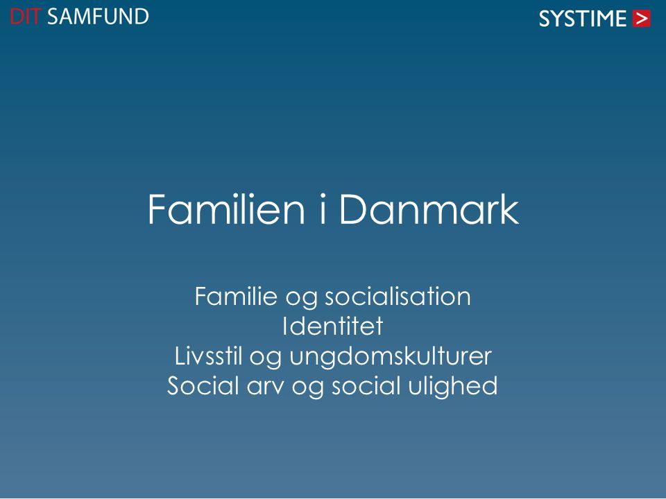 Familien i Danmark Familie og socialisation Identitet Livsstil og ungdomskulturer Social arv og social ulighed