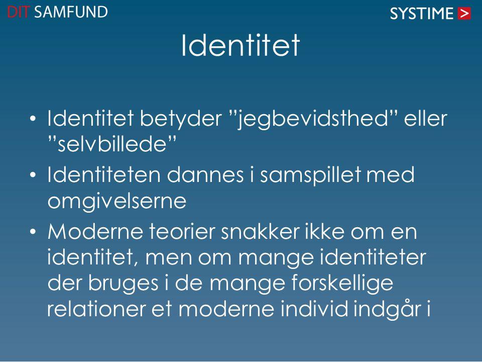 Identitet Identitet betyder jegbevidsthed eller selvbillede Identiteten dannes i samspillet med omgivelserne Moderne teorier snakker ikke om en identitet, men om mange identiteter der bruges i de mange forskellige relationer et moderne individ indgår i