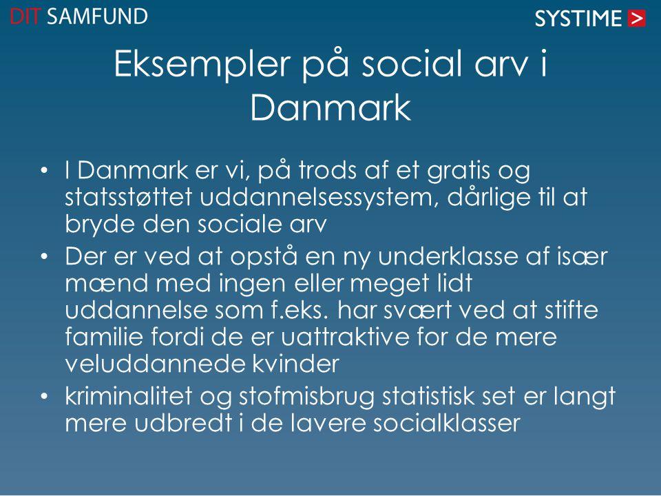 Eksempler på social arv i Danmark I Danmark er vi, på trods af et gratis og statsstøttet uddannelsessystem, dårlige til at bryde den sociale arv Der er ved at opstå en ny underklasse af især mænd med ingen eller meget lidt uddannelse som f.eks.