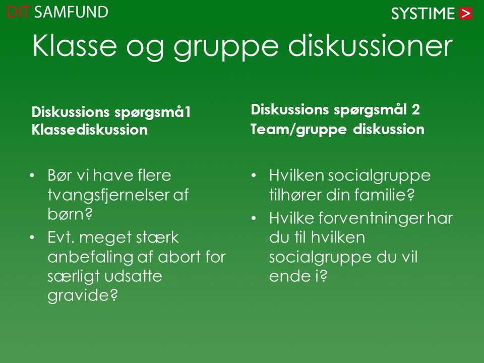 Klasse og gruppe diskussioner Diskussions spørgsmå1 Klassediskussion Bør vi have flere tvangsfjernelser af børn.