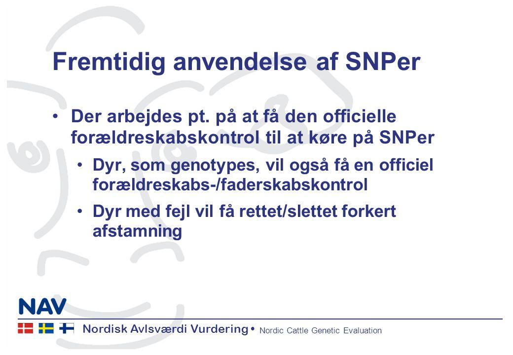 Nordisk Avlsværdi Vurdering Nordic Cattle Genetic Evaluation Fremtidig anvendelse af SNPer Der arbejdes pt.