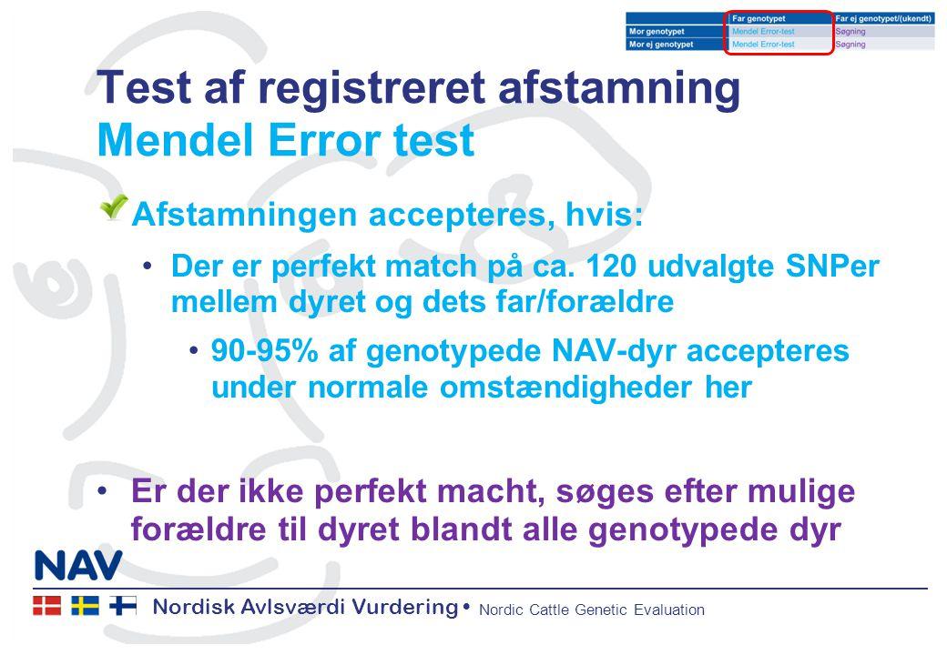 Nordisk Avlsværdi Vurdering Nordic Cattle Genetic Evaluation Test af registreret afstamning Mendel Error test Afstamningen accepteres, hvis: Der er perfekt match på ca.