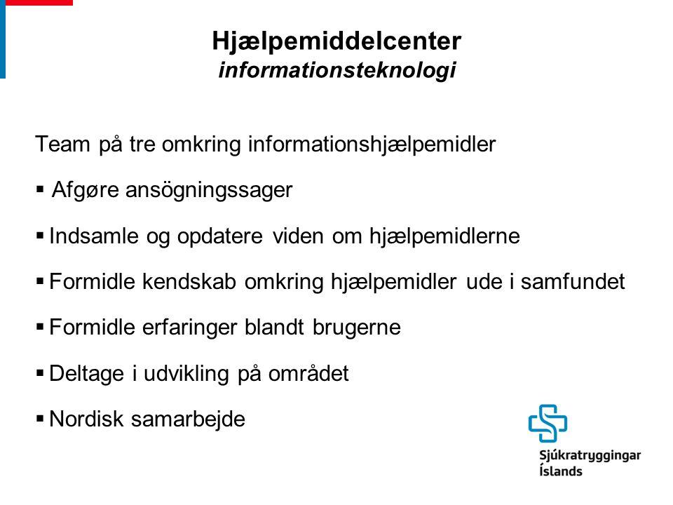 Hjælpemiddelcenter informationsteknologi Team på tre omkring informationshjælpemidler  Afgøre ansögningssager  Indsamle og opdatere viden om hjælpemidlerne  Formidle kendskab omkring hjælpemidler ude i samfundet  Formidle erfaringer blandt brugerne  Deltage i udvikling på området  Nordisk samarbejde