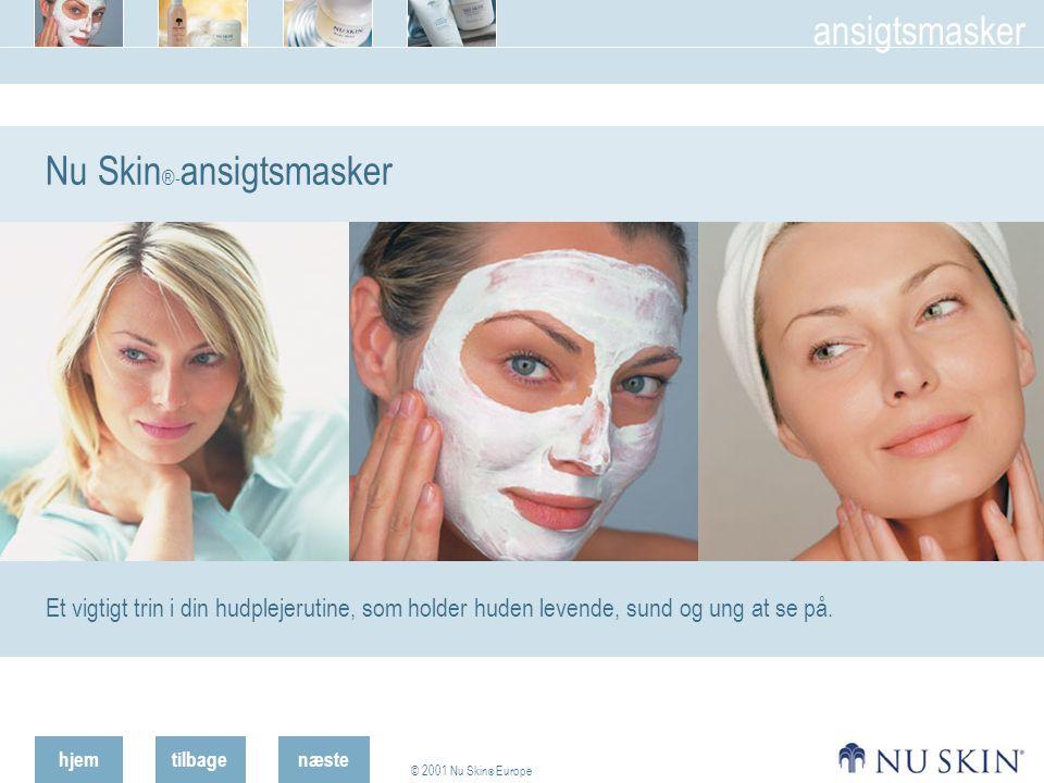 hjemtilbage © 2001 Nu Skin ® Europe ansigtsmasker næste Nu Skin ®- ansigtsmasker Et vigtigt trin i din hudplejerutine, som holder huden levende, sund og ung at se på.