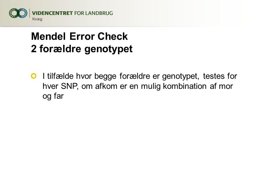 Mendel Error Check 2 forældre genotypet I tilfælde hvor begge forældre er genotypet, testes for hver SNP, om afkom er en mulig kombination af mor og far