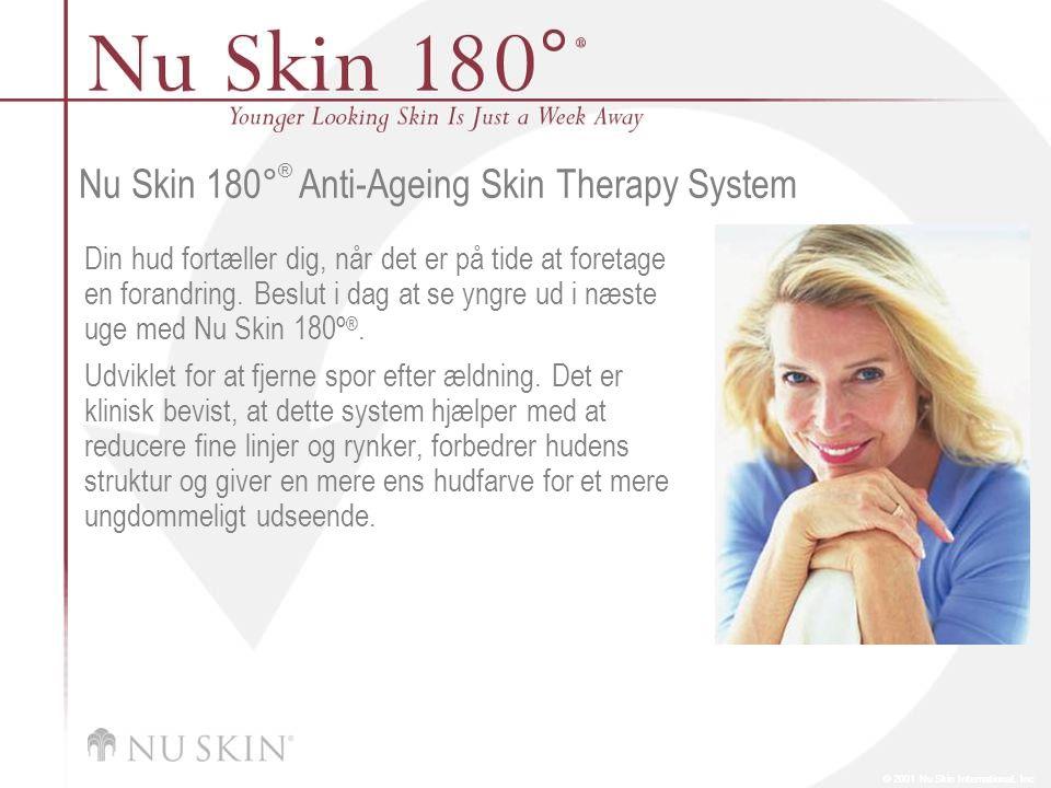 © 2001 Nu Skin International, Inc Nu Skin 180 ° ® Anti-Ageing Skin Therapy System Din hud fortæller dig, når det er på tide at foretage en forandring.