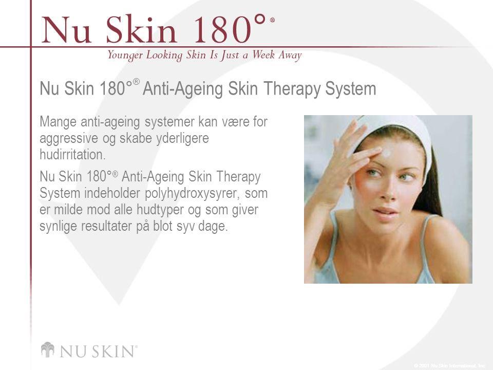 © 2001 Nu Skin International, Inc Nu Skin 180 ° ® Anti-Ageing Skin Therapy System Mange anti-ageing systemer kan være for aggressive og skabe yderligere hudirritation.