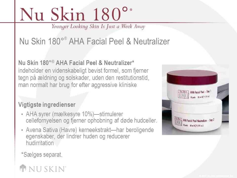 © 2001 Nu Skin International, Inc Nu Skin 180 ° ® AHA Facial Peel & Neutralizer Nu Skin 180° ® AHA Facial Peel & Neutralizer* indeholder en videnskabeligt bevist formel, som fjerner tegn på ældning og solskader, uden den restitutionstid, man normalt har brug for efter aggressive kliniske Vigtigste ingredienser AHA syrer (mælkesyre 10%)—stimulerer cellefornyelsen og fjerner ophobning af døde hudceller.