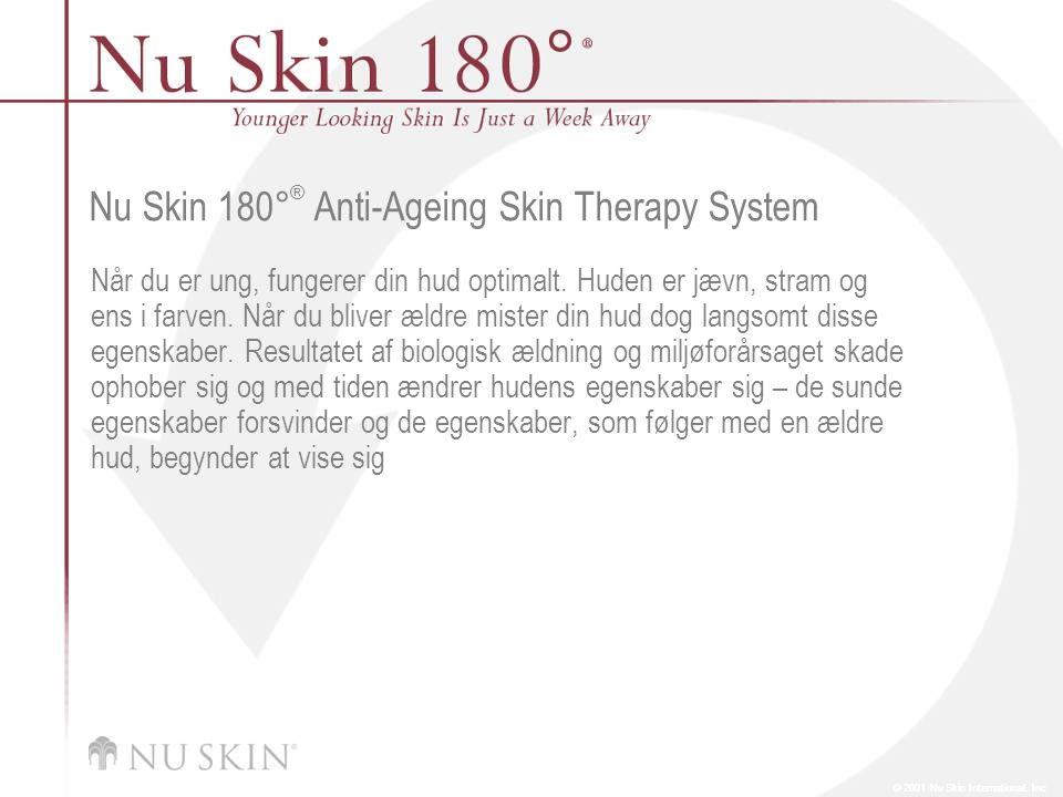 © 2001 Nu Skin International, Inc Nu Skin 180 ° ® Anti-Ageing Skin Therapy System Når du er ung, fungerer din hud optimalt.