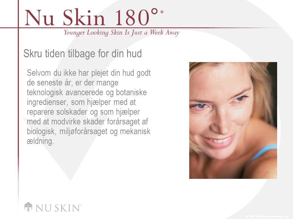 © 2001 Nu Skin International, Inc Skru tiden tilbage for din hud Selvom du ikke har plejet din hud godt de seneste år, er der mange teknologisk avancerede og botaniske ingredienser, som hjælper med at reparere solskader og som hjælper med at modvirke skader forårsaget af biologisk, miljøforårsaget og mekanisk ældning.