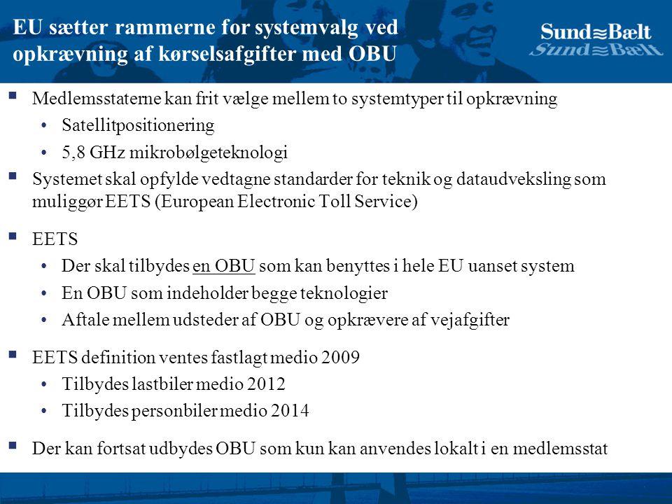 EU sætter rammerne for systemvalg ved opkrævning af kørselsafgifter med OBU  Medlemsstaterne kan frit vælge mellem to systemtyper til opkrævning Satellitpositionering 5,8 GHz mikrobølgeteknologi  Systemet skal opfylde vedtagne standarder for teknik og dataudveksling som muliggør EETS (European Electronic Toll Service)  EETS Der skal tilbydes en OBU som kan benyttes i hele EU uanset system En OBU som indeholder begge teknologier Aftale mellem udsteder af OBU og opkrævere af vejafgifter  EETS definition ventes fastlagt medio 2009 Tilbydes lastbiler medio 2012 Tilbydes personbiler medio 2014  Der kan fortsat udbydes OBU som kun kan anvendes lokalt i en medlemsstat