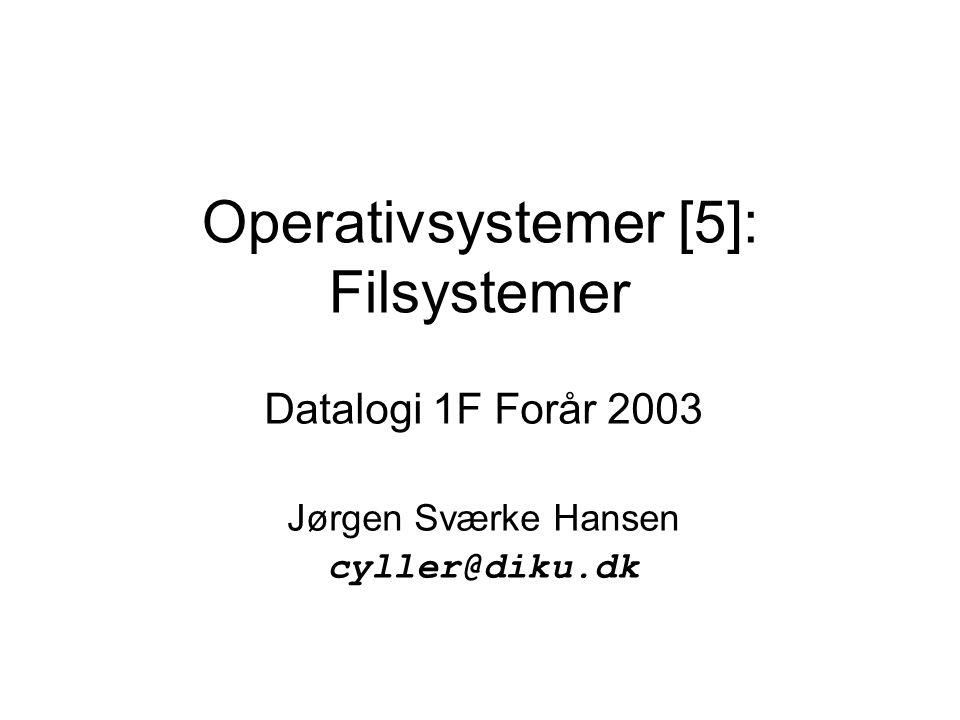 Operativsystemer [5]: Filsystemer Datalogi 1F Forår 2003 Jørgen Sværke Hansen cyller@diku.dk