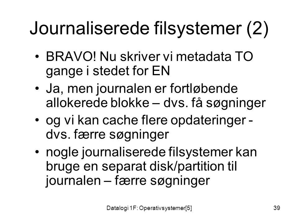 Datalogi 1F: Operativsystemer[5]39 Journaliserede filsystemer (2) BRAVO.