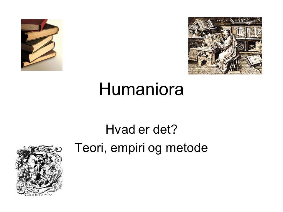 Humaniora Hvad er det? Teori, empiri og metode