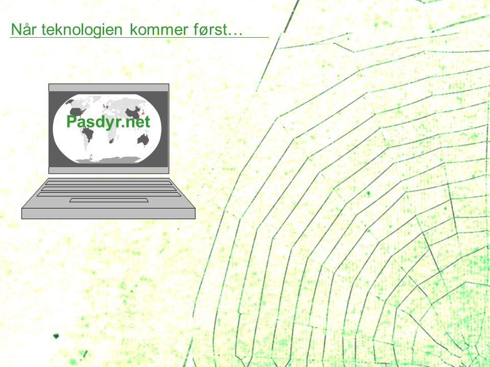 Når teknologien kommer først… Pasdyr.net