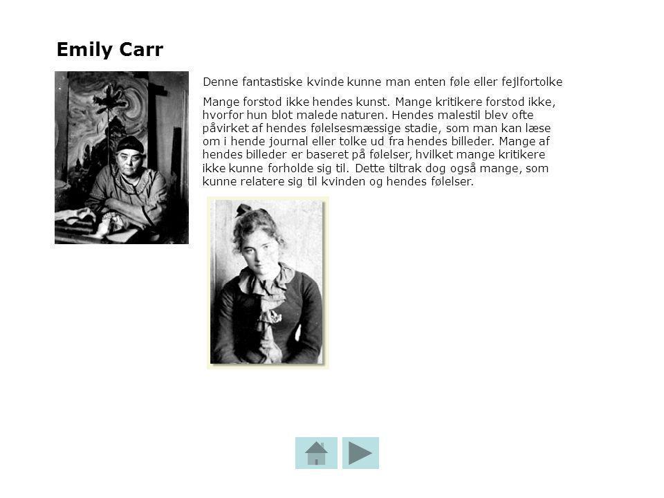 Emily Carr Denne fantastiske kvinde kunne man enten føle eller fejlfortolke Mange forstod ikke hendes kunst.