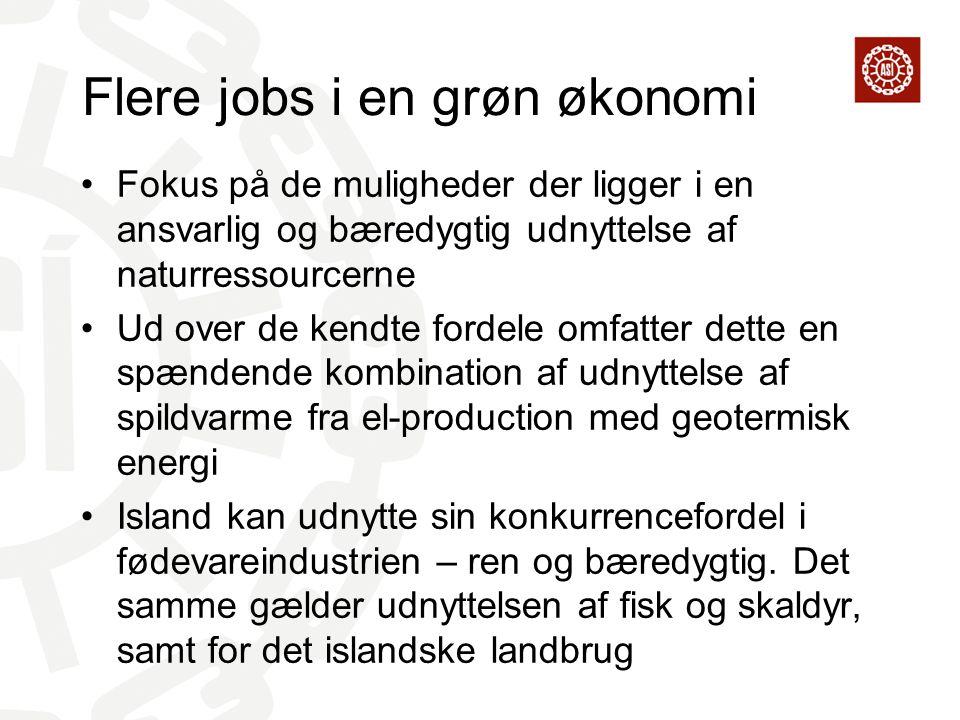 Flere jobs i en grøn økonomi Fokus på de muligheder der ligger i en ansvarlig og bæredygtig udnyttelse af naturressourcerne Ud over de kendte fordele omfatter dette en spændende kombination af udnyttelse af spildvarme fra el-production med geotermisk energi Island kan udnytte sin konkurrencefordel i fødevareindustrien – ren og bæredygtig.