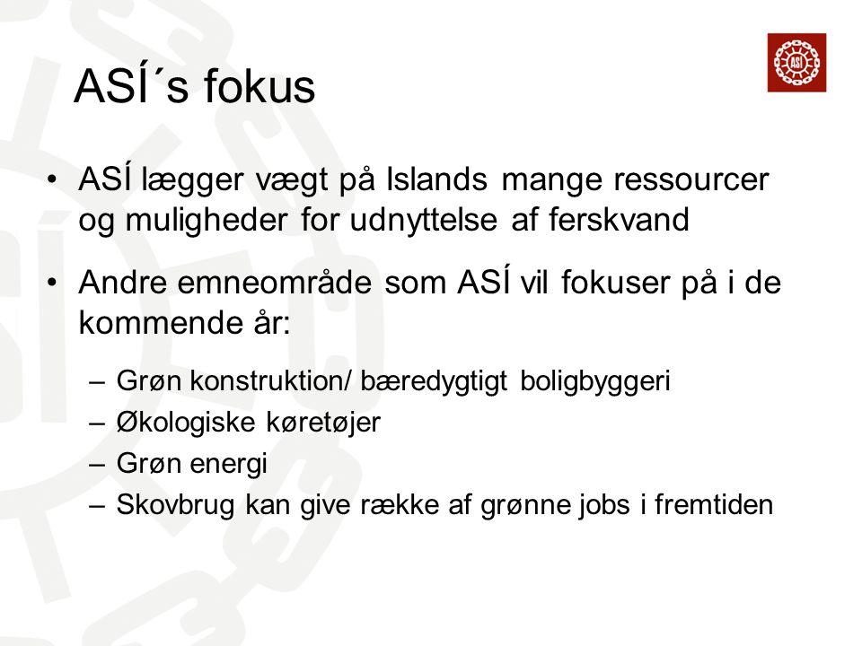 ASÍ´s fokus ASÍ lægger vægt på Islands mange ressourcer og muligheder for udnyttelse af ferskvand Andre emneområde som ASÍ vil fokuser på i de kommende år: –Grøn konstruktion/ bæredygtigt boligbyggeri –Økologiske køretøjer –Grøn energi –Skovbrug kan give række af grønne jobs i fremtiden