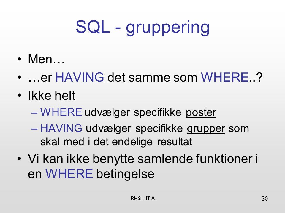 RHS – IT A 30 SQL - gruppering Men… …er HAVING det samme som WHERE...