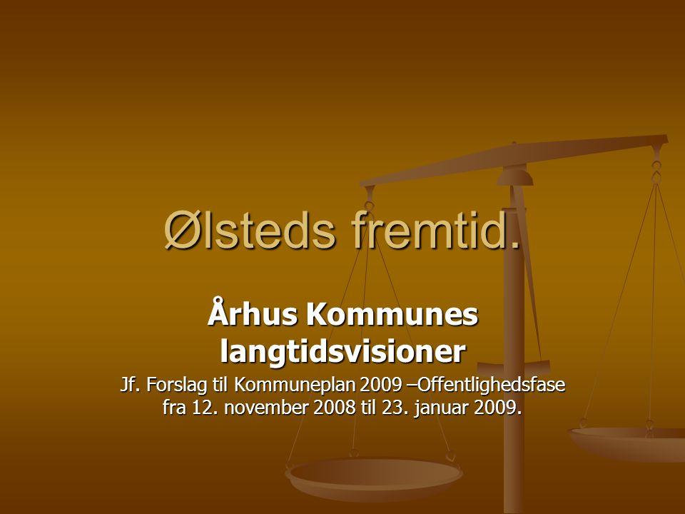 Ølsteds fremtid. Århus Kommunes langtidsvisioner Jf.