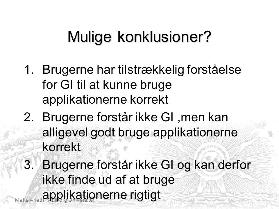 Mette Arleth Aalborg Universitet Mulige konklusioner.