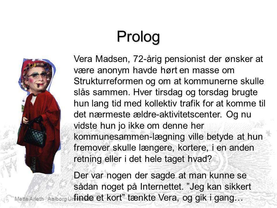Mette Arleth Aalborg Universitet Prolog Vera Madsen, 72-årig pensionist der ønsker at være anonym havde hørt en masse om Strukturreformen og om at kommunerne skulle slås sammen.
