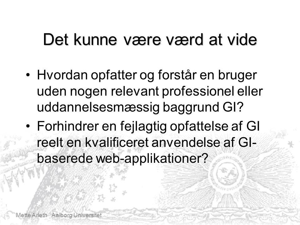 Mette Arleth Aalborg Universitet Det kunne være værd at vide Hvordan opfatter og forstår en bruger uden nogen relevant professionel eller uddannelsesmæssig baggrund GI.