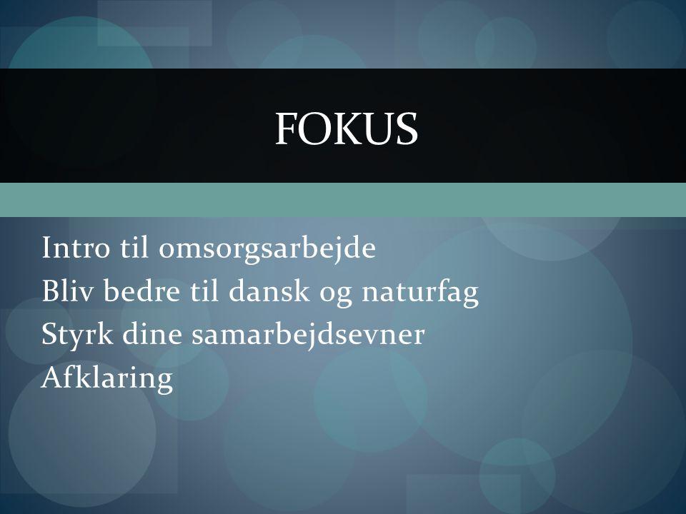 Intro til omsorgsarbejde Bliv bedre til dansk og naturfag Styrk dine samarbejdsevner Afklaring FOKUS