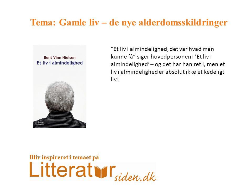 Tema: Gamle liv – de nye alderdomsskildringer Et liv i almindelighed, det var hvad man kunne få siger hovedpersonen i 'Et liv i almindelighed' – og det har han ret i, men et liv i almindelighed er absolut ikke et kedeligt liv.