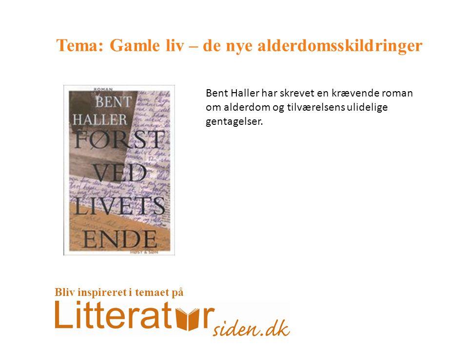 Tema: Gamle liv – de nye alderdomsskildringer Bent Haller har skrevet en krævende roman om alderdom og tilværelsens ulidelige gentagelser.