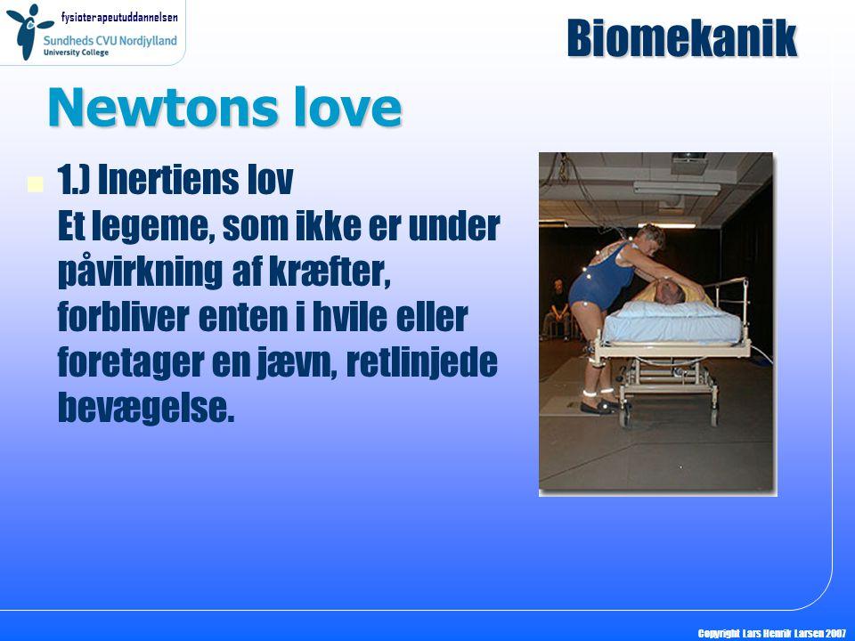 fysioterapeutuddannelsen Copyright Lars Henrik Larsen 2007 Newtons love 1.) Inertiens lov Et legeme, som ikke er under påvirkning af kræfter, forblive